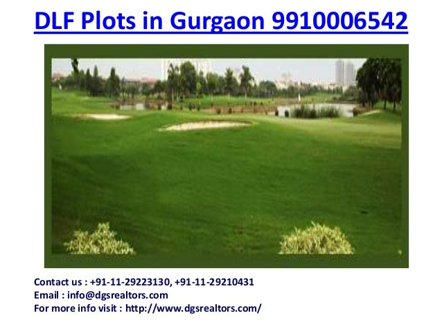 DLF Plots in Gurgaon 9910006542Contact us : +91-11-29223130, +91-11-29210431Email : info@dgsrealtors.comFor more info visi...