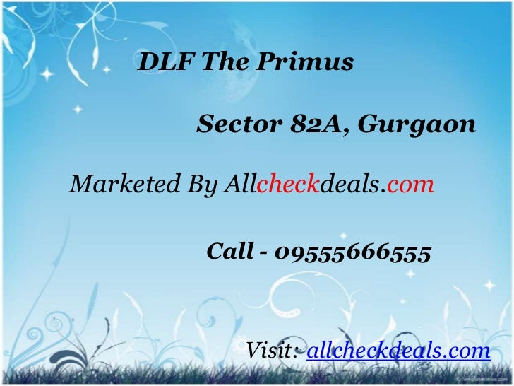 DLF The Primus          Sector 82A, GurgaonMarketed By Allcheckdeals.com          Call - 09555666555             Visit: al...
