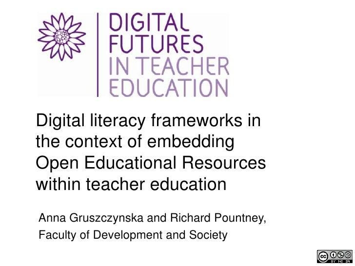 Digital literacy frameworks inthe context of embeddingOpen Educational Resourceswithin teacher educationAnna Gruszczynska ...