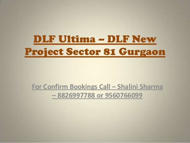 DLF Ultima – DLF NewProject Sector 81 Gurgaon For Confirm Bookings Call – Shalini Sharma       – 8826997788 or 9560766099