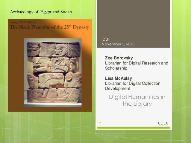 Archaeology of Egypt and Sudan  DLF November 5, 2013  Zoe Borovsky Librarian for Digital Research and Scholarship Lisa McA...