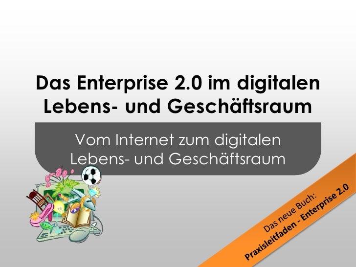 Vom Internet zum digitalen Lebens- und Geschäftsraum<br />Das Enterprise 2.0 im digitalen Lebens- und Geschäftsraum<br />D...