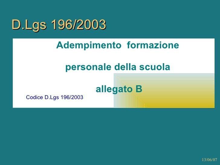 D.Lgs 196/2003 <ul><ul><li>Adempimento  formazione  </li></ul></ul><ul><ul><li>personale della scuola  </li></ul></ul><ul>...