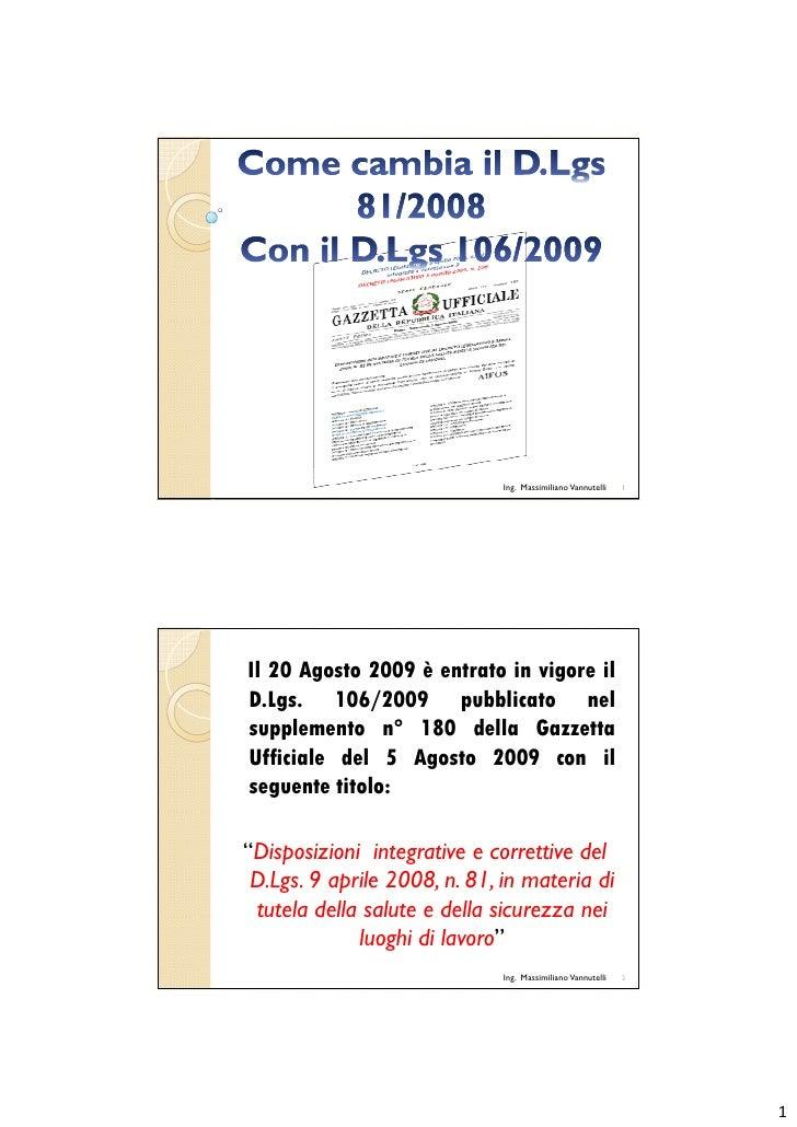 Ing. Massimiliano Vannutelli   1     Il 20 Agosto 2009 è entrato in vigore il D.Lgs. 106/2009 pubblicato nel supplemento n...