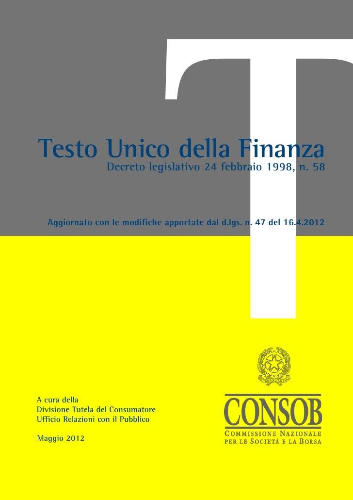 Testo Unico della FinanzaA cura dellaDivisione Tutela del ConsumatoreUfficio Relazioni con il PubblicoMaggio 2012         ...