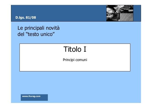 """D.lgs. 81/08  Le principali novità del """"testo unico""""  Titolo I Principi comuni  www.frareg.com"""