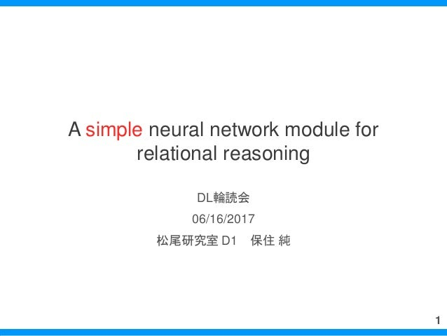 A simple neural network module for relational reasoning DL輪読会 06/16/2017 松尾研究室 D1 保住 純 1