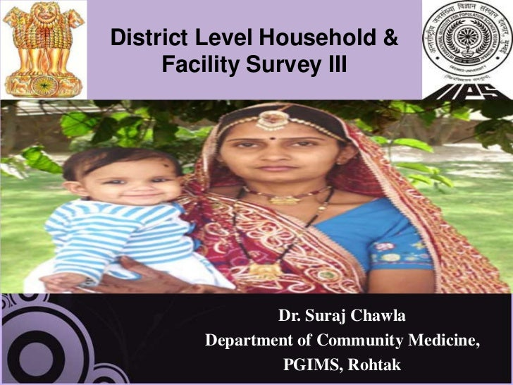 District Level Household &     Facility Survey III                Dr. Suraj Chawla        Department of Community Medicine...