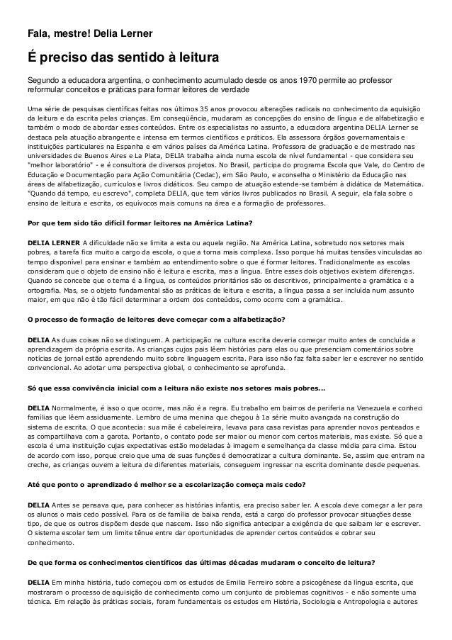 Fala, mestre! Delia Lerner É preciso das sentido à leitura Segundo a educadora argentina, o conhecimento acumulado desde o...
