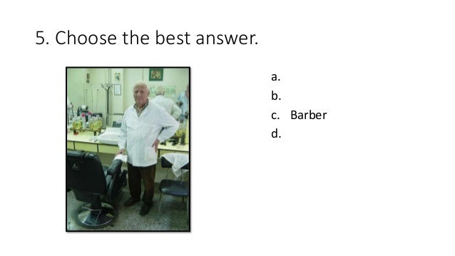 5. Choose the best answer. a. b. c. Barber d.