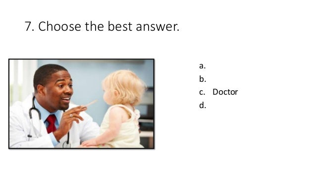 7. Choose the best answer. a. b. c. Doctor d.
