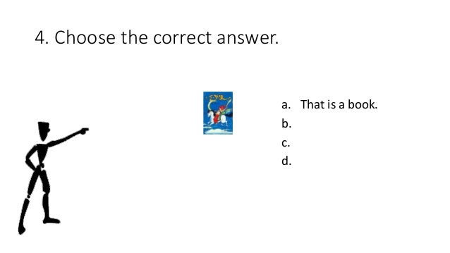 4. Choose the correct answer. a. That is a book. b. c. d.