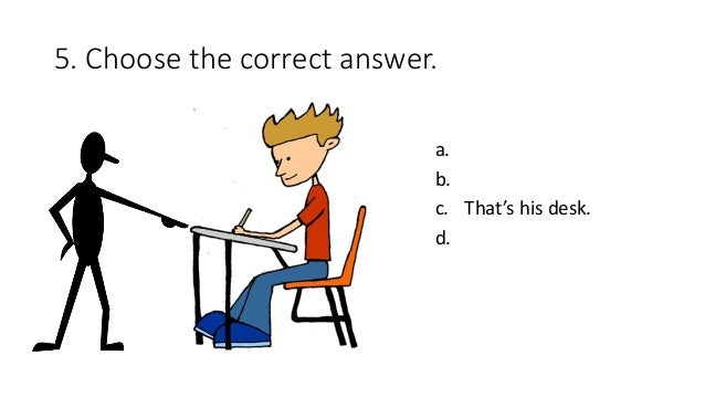 5. Choose the correct answer. a. b. c. That's his desk. d.