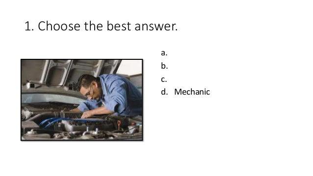 1. Choose the best answer. a. b. c. d. Mechanic