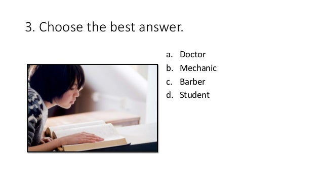 3. Choose the best answer. a. Doctor b. Mechanic c. Barber d. Student