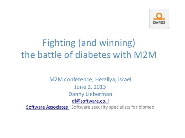Fighting (and winning) the battle of diabetes with M2M M2M conference, Herzliya, Israel June 2, 2013 Danny Lieberman dl@so...