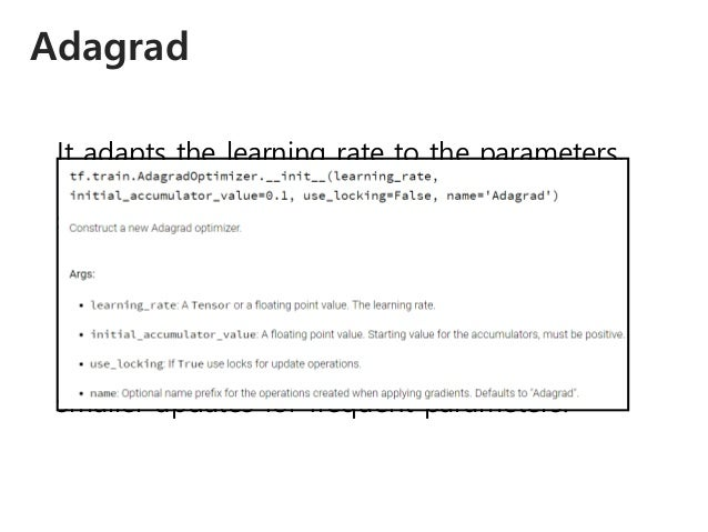 Adagrad It adapts the learning rate to the parameters, performing larger updates for infrequent and smaller updates for fr...