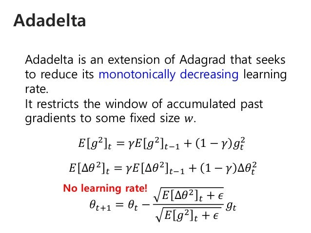 Adadelta Adadelta is an extension of Adagrad that seeks to reduce its monotonically decreasing learning rate. It restricts...