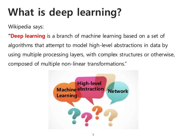 """What is deep learning? 3 """"Deep learning is a branch of machine learning based on a set of algorithms that attempt to model..."""