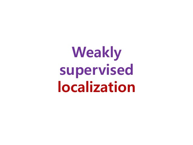 Weakly supervised localization