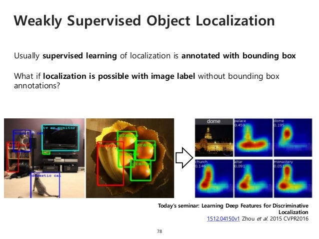 Weakly Supervised Object Localization 78 Usually supervised learning of localization is annotated with bounding box What i...