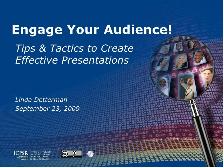 Engage Your Audience! Tips & Tactics to Create Effective Presentations Linda Detterman September 23, 2009