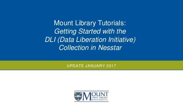 UPDATE JANUARY 2017 Mount Library Tutorials: Getting Started with the DLI (Data Liberation Initiative) Collection in Nesst...