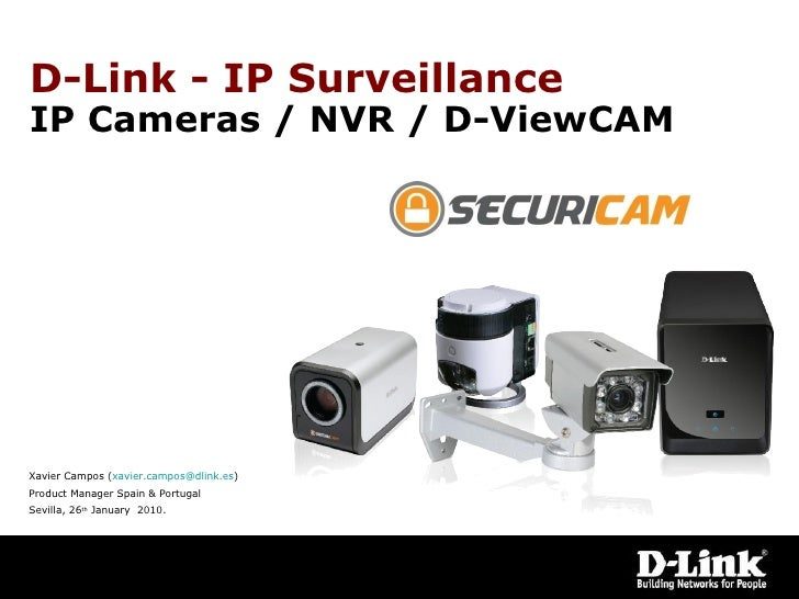 D-Link - IP Surveillance  IP Cameras / NVR / D-ViewCAM Xavier Campos ( [email_address] ) Product Manager Spain & Portugal ...