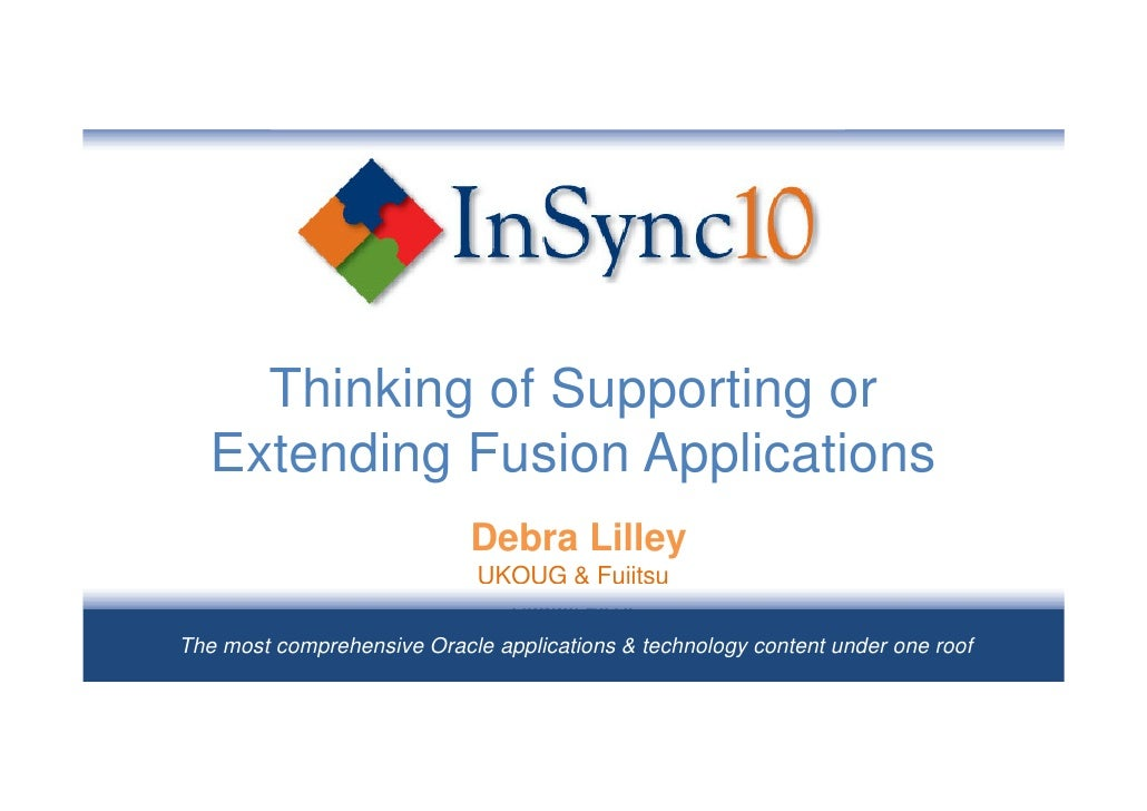 Thinking of Supporting or    Extending Fusion Applications                             Debra Lilley                       ...
