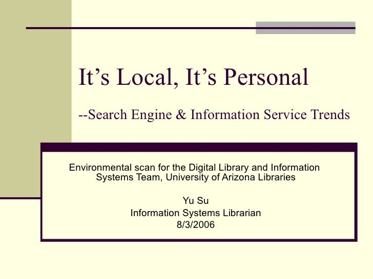 It's Local, It's Personal --Search Engine & Information Service Trends Environmental scan for the Digital Library and Info...