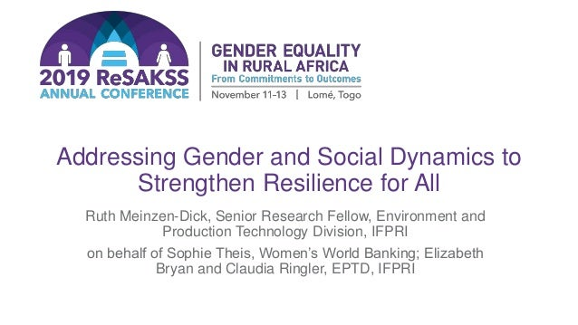 Addressing Gender and Social Dynamics to Strengthen Resilience for All Ruth Meinzen-Dick, Senior Research Fellow, Environm...