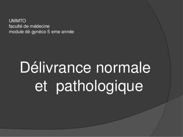 UMMTOfaculté de médecinemodule dé gynéco 5 eme année    Délivrance normale      et pathologique