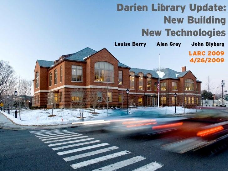 Darien Library Update:           New Building      New Technologies Louise Berry   Alan Gray   John Blyberg               ...