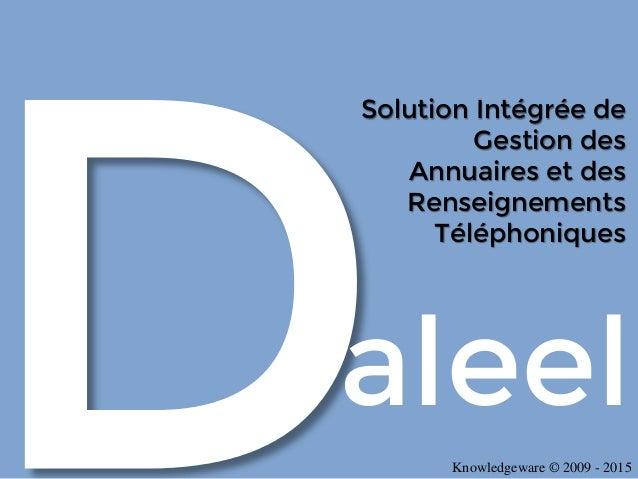 Solution Intégrée de Gestion des Annuaires et des Renseignements Téléphoniques aleel Knowledgeware © 2009 - 2015