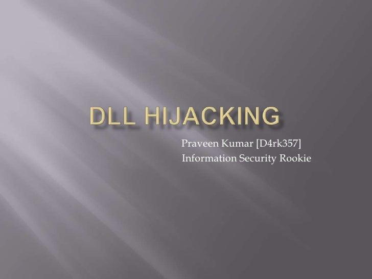 Dll hijacking<br />                                           Praveen Kumar [D4rk357]<br />                               ...