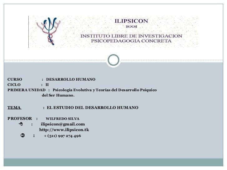 CURSO  :  DESARROLLO HUMANO CICLO  :  II PRIMERA UNIDAD  :  Psicología Evolutiva y Teorías del Desarrollo Psíquico del Ser...