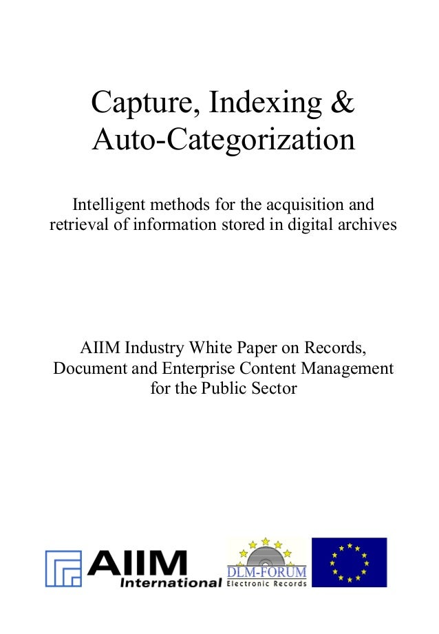 Capture, Indexing & Auto-Categorization Intelligent methods for the acquisition and retrieval of information stored in dig...