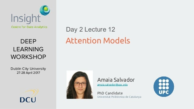 Amaia Salvador amaia.salvador@upc.edu PhD Candidate Universitat Politècnica de Catalunya DEEP LEARNING WORKSHOP Dublin Cit...