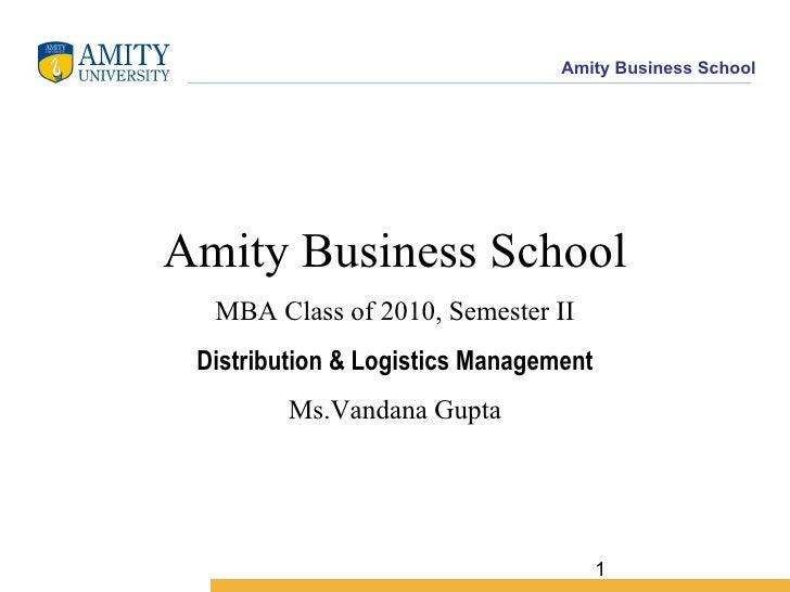 Amity Business School MBA Class of 2010, Semester II Distribution & Logistics Management Ms.Vandana Gupta