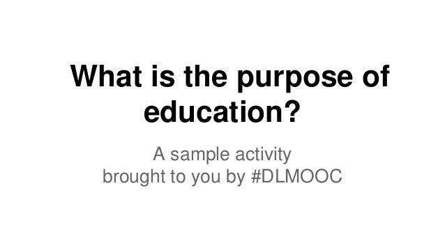 What is the purpose of education? A sample activity brought to you by #DLMOOC