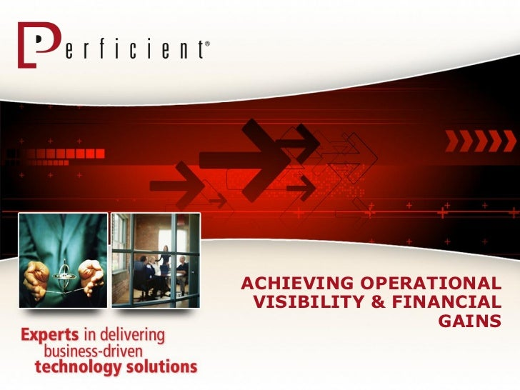 ACHIEVING OPERATIONAL VISIBILITY & FINANCIAL                  GAINS