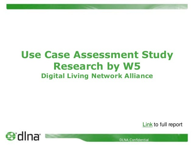 Use Case Assessment Study     Research by W5   Digital Living Network Alliance                                     Link to...