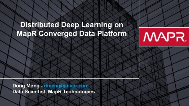 © 2017 MapR TechnologiesMapR Confidential 1 Distributed Deep Learning on MapR Converged Data Platform Dong Meng - dmeng@ma...