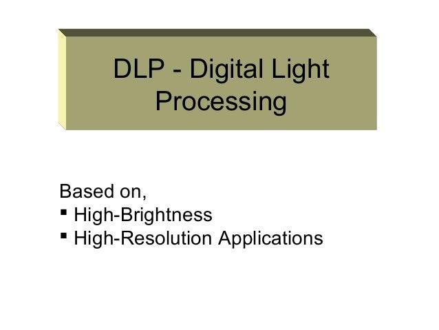 DLP - Digital Light Processing Based on,  High-Brightness  High-Resolution Applications