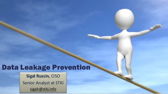 Data Leakage Prevention Sigal Russin, CISO Senior Analyst at STKI sigalr@stki.info