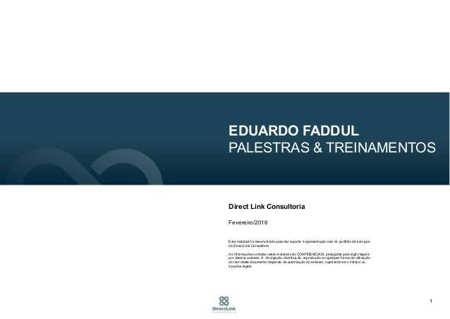 1 EDUARDO FADDUL PALESTRAS & TREINAMENTOS Direct Link Consultoria Fevereiro/2016 Este material foi desenvolvida para dar s...
