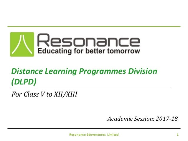 Resonance Eduventures Limited 1 Distance Learning Programmes Division (DLPD) Academic Session: 2017-18 For Class V to XII/...