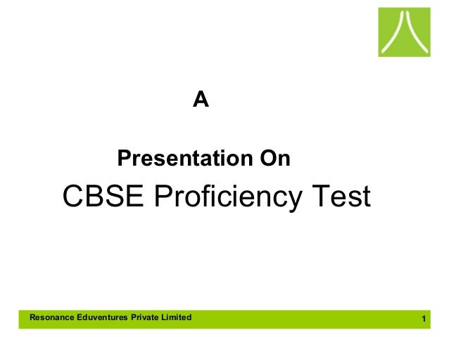 A Presentation On  CBSE Proficiency Test  Resonance Eduventures Private Limited  1
