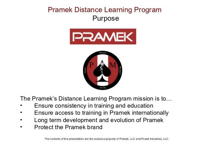 Pramek Distance Learning Program   Purpose <ul><li>The Pramek's Distance Learning Program mission is to… </li></ul><ul><li...