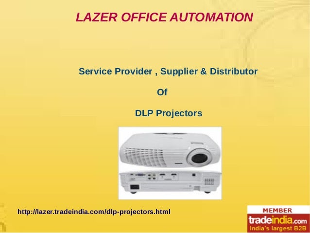 LAZER OFFICE AUTOMATION Service Provider , Supplier & Distributor Of DLP Projectors http://lazer.tradeindia.com/dlp-projec...